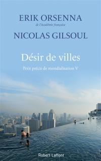 Petit précis de mondialisation. Volume 5, Désir de villes