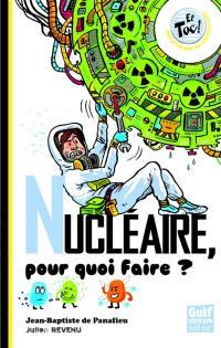 Nucléaire, pour quoi faire ?