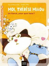 Moi, Thérèse Miaou, Un fiancé, pour quoi faire ?
