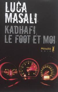 Kadhafi, le foot et moi