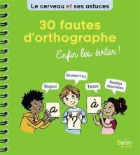 30 fautes d'orthographe : enfin les éviter !