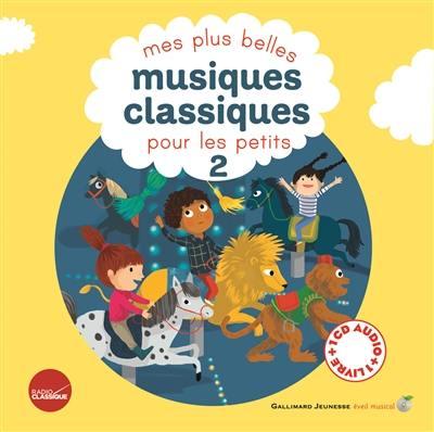 Mes plus belles musiques classiques pour les petits. Volume 2,