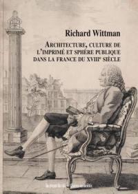 Architecture, culture de l'imprimé et sphère publique dans la France du XVIIIe siècle