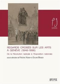 Regards croisés sur les arts à Genève (1846-1896)
