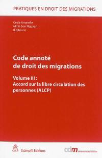 Code annoté de droit des migrations. Volume 3, Accord sur la libre circulation des personnes (ALCP)