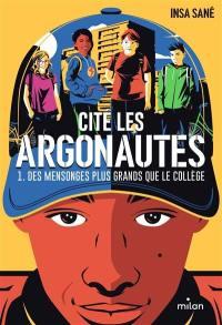 Cité Les Argonautes. Vol. 1. Des mensonges plus grands que le collège