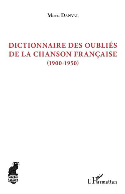 Dictionnaire des oubliés de la chanson française (1900-1950)