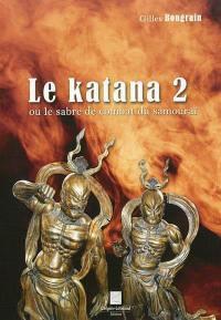 Le katana ou Le sabre de combat du samouraï. Volume 2,
