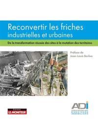 Reconvertir les friches industrielles et urbaines