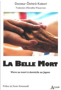 La belle mort : vivre sa mort à domicile au Japon