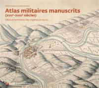 Atlas militaires manuscrits (XVIIe-XVIIIe siècles)