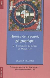 Histoire de la pensée géographique. Volume 2, Conception du monde au Moyen Age