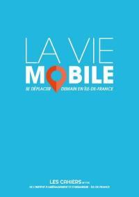 Les cahiers de l'IAURIF. n° 175, La vie mobile