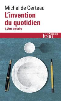 L'Invention du quotidien. Volume 1, Arts de faire