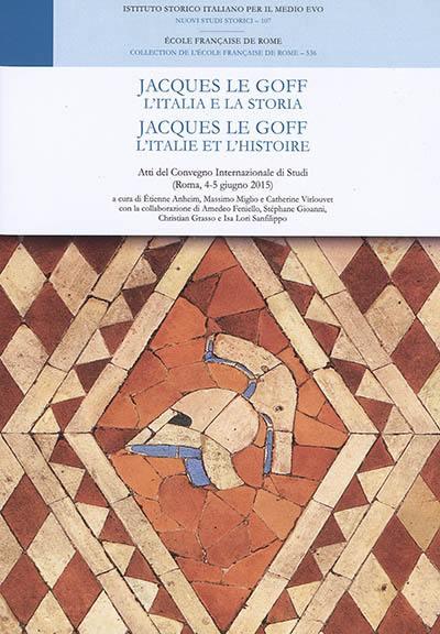 Jacques Le Goff : l'Italia e la storia. Jacques Le Goff : l'Italie et l'histoire : atti del convegno internazionale di studi (Roma, 4-5 giugno 2015)