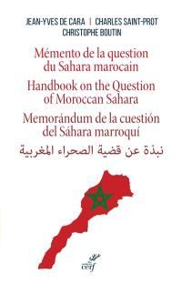 Mémento de la question du Sahara marocain = Handbook on the question of Moroccan Sahara = Memorandum de la cuestion del Sahara marroqui