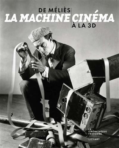 De Méliès à la 3D, la machine cinéma