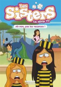 Les sisters. Volume 2, Ah non, pas les vacances !