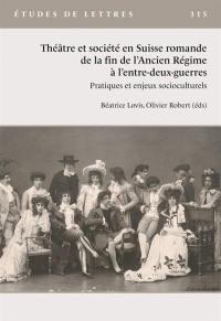 Etudes de lettres. n° 315, Théâtre et société en Suisse romande de la fin de l'Ancien Régime à l'entre-deux-guerres