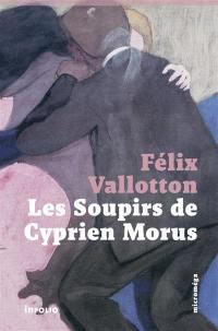 Les soupirs de Cyprien Morus