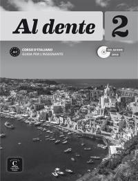 Al dente 2 : corso d'italiano, guida per l'insegnante : A2