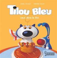 Tilou Bleu, Tilou Bleu veut être le roi