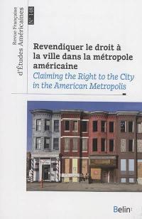 Revue française d'études américaines. n° 148, Revendiquer le droit à la ville dans la métropole américaine