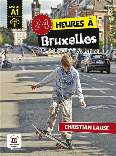 24 heures à Bruxelles : une journée, une aventure : niveau A1