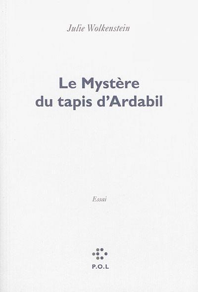Le mystère du tapis d'Ardabil : essai