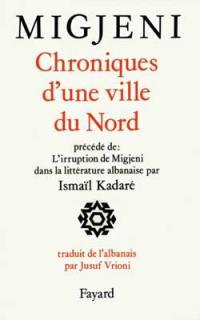 Chroniques d'une ville du Nord. Précédé de L'irruption de Migjeni dans la littérature albanaise