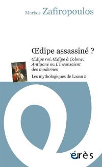 Les mythologiques de Lacan. Volume 2, Oedipe assassiné ?