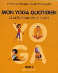 Mon yoga quotidien. Volume 2, 25 clés pour les 10-15 ans