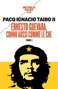 Ernesto Guevara, connu aussi comme le Che. Volume 1,