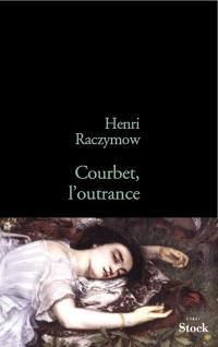 Courbet, l'outrance