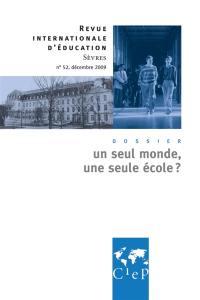 Revue internationale d'éducation. n° 52, Un seul monde, une seule école ?