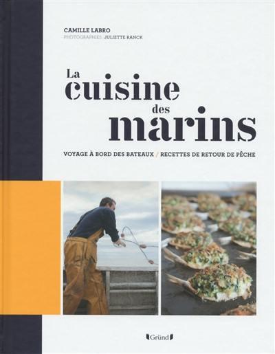 La cuisine des marins : voyage à bord des bateaux, recettes de retour de pêche