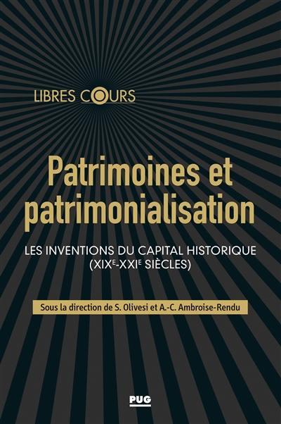Patrimoines et patrimonialisation : les inventions du capital historique (XIXe-XXIe siècles)