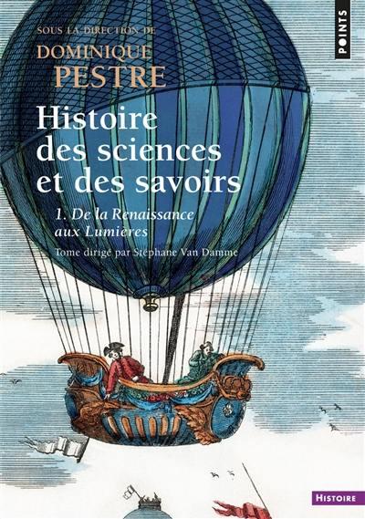 Histoire des sciences et des savoirs, De la Renaissance aux Lumières, Vol. 1