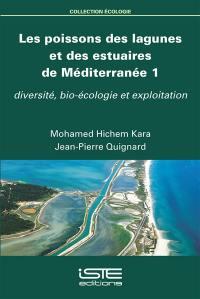 Les poissons des lagunes et des estuaires de Méditerranée. Volume 1, Diversité, bio-écologie et exploitation