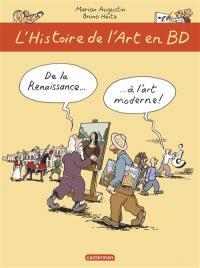 L'histoire de l'art en BD. Volume 2, De la Renaissance... à l'art moderne !