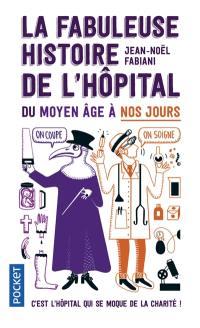La fabuleuse histoire de l'hôpital du Moyen Age à nos jours