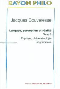 Langage, perception et réalité. Volume 2, Physique, phénoménologie et grammaire