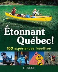 Étonnant Québec! 150 expériences insolites