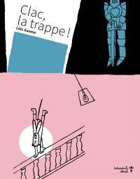 Clac, la trappe !