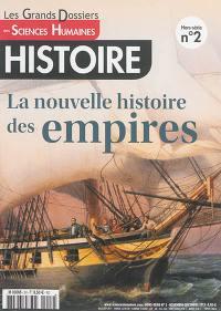 Grands dossiers des sciences humaines (Les), hors-série : histoire. n° 2, La nouvelle histoire des empires
