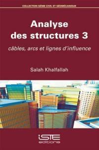 Analyse des structures. Volume 3, Câbles, arcs et lignes d'influence