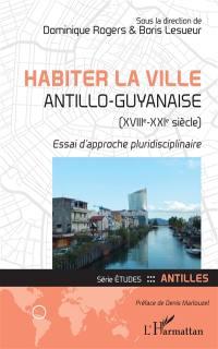 Habiter la ville antillo-guyanaise (XVIIIe-XXIe siècle)