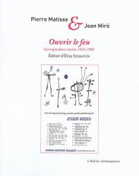 Ouvrir le feu : correspondance croisée, 1933-1983 : augmentée de lettres d'André Breton, Jacques Dupin et Pierre Loeb