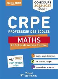 CRPE, professeur des écoles : maths, 40 fiches de remise à niveau : concours 2022-2023 écrit