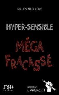 Hyper-sensible, méga fracassé